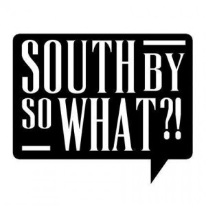 South By So What?!